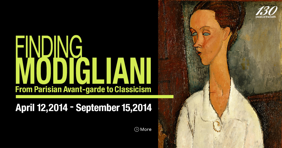 FINDING MODIGLIANI From Parisian Avant-garde to Classicism April 12,2014 - September 15,2014 More